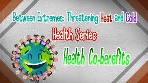 CCOUC Between Extremes: Threatening Heat and Cold Health Series - Health Co-benefits