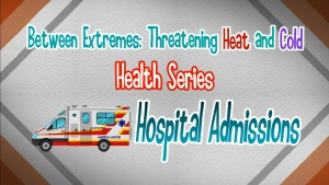 CCOUC Between Extremes: Threatening Heat and Cold Health Series - Hospital Admission